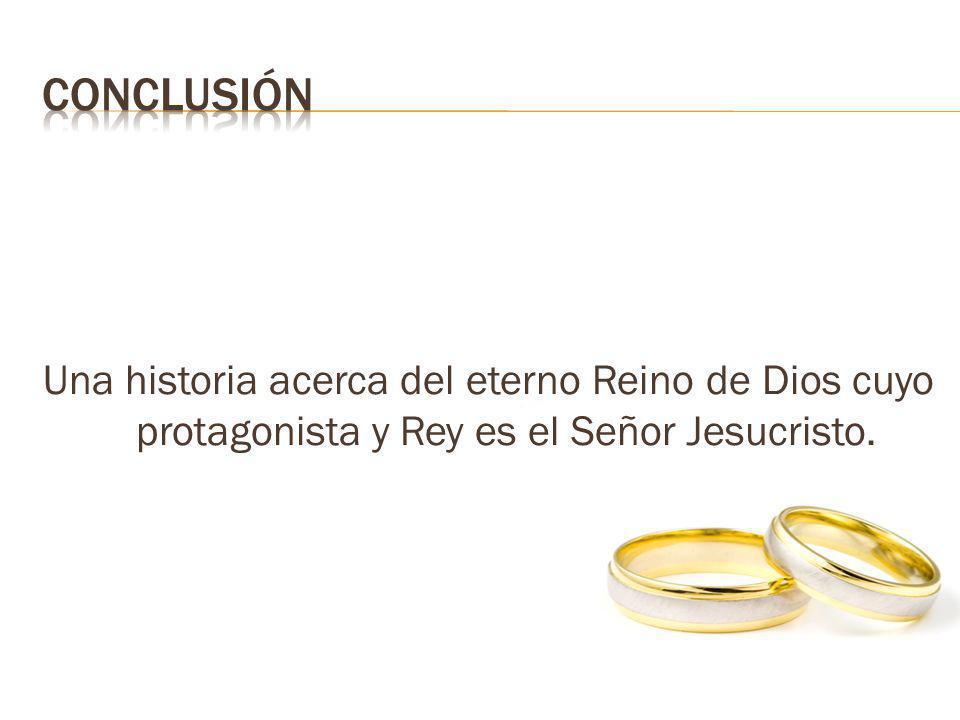 Una historia acerca del eterno Reino de Dios cuyo protagonista y Rey es el Señor Jesucristo.