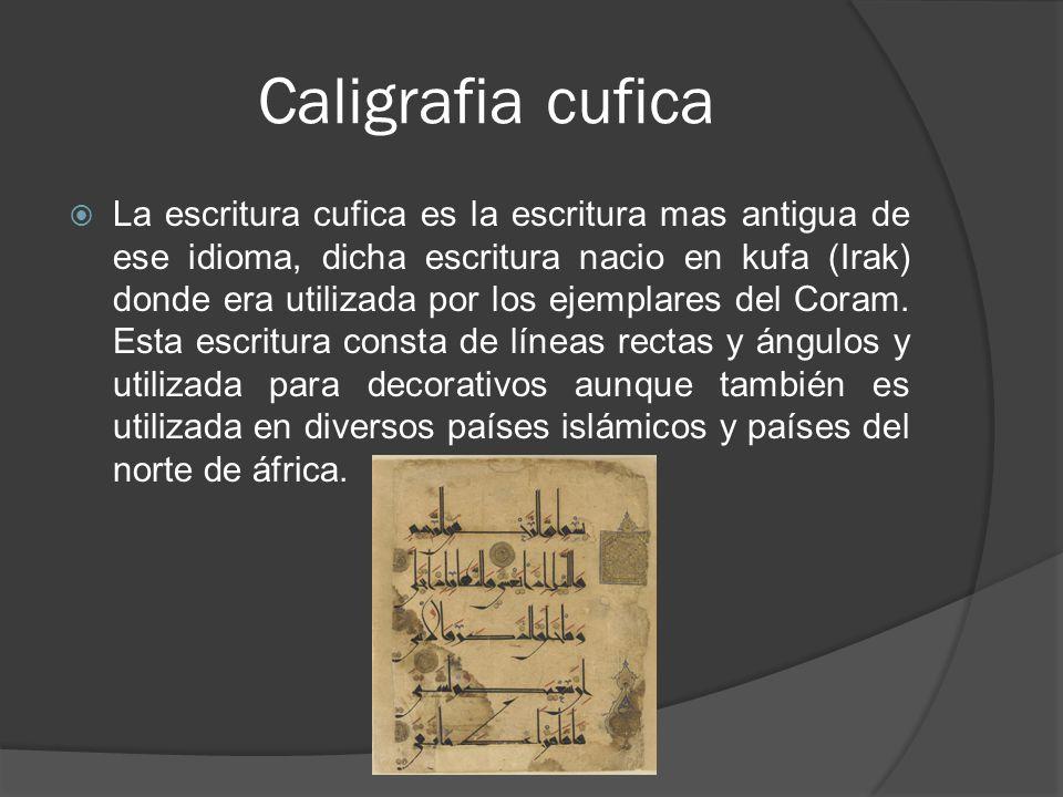 Caligrafia cufica La escritura cufica es la escritura mas antigua de ese idioma, dicha escritura nacio en kufa (Irak) donde era utilizada por los ejem