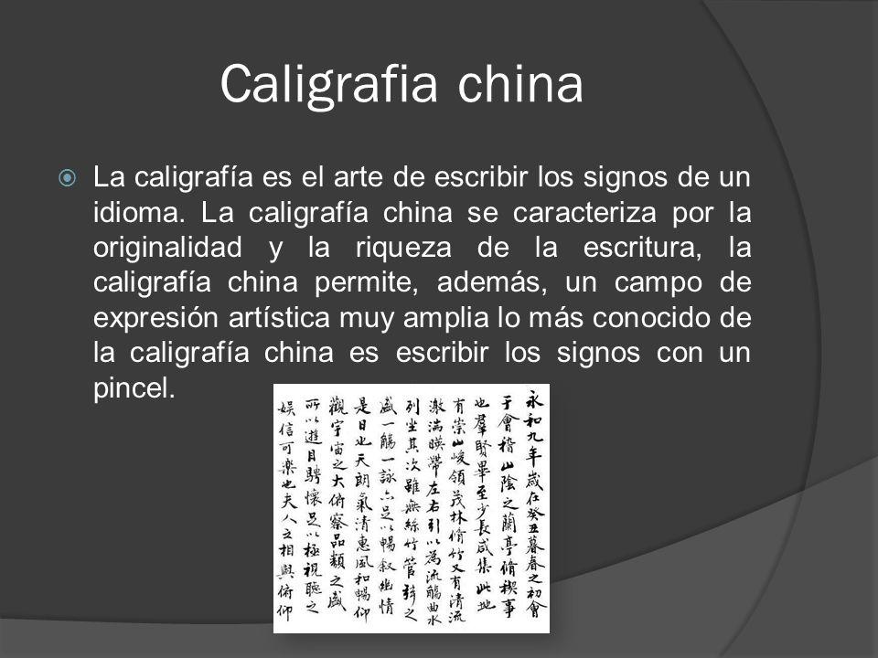 Caligrafia china La caligrafía es el arte de escribir los signos de un idioma. La caligrafía china se caracteriza por la originalidad y la riqueza de
