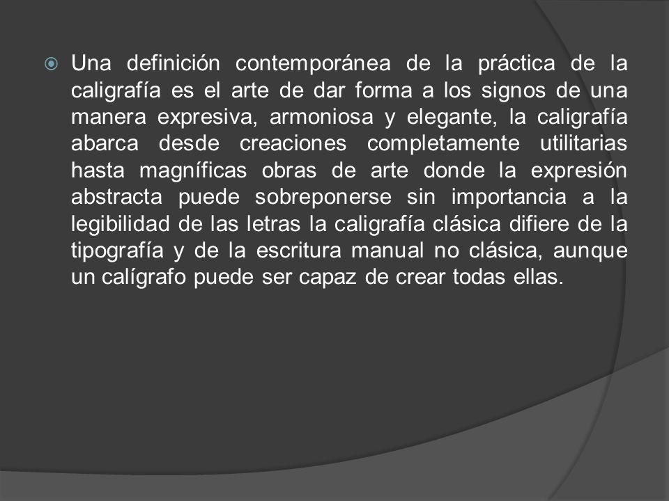 Una definición contemporánea de la práctica de la caligrafía es el arte de dar forma a los signos de una manera expresiva, armoniosa y elegante, la ca