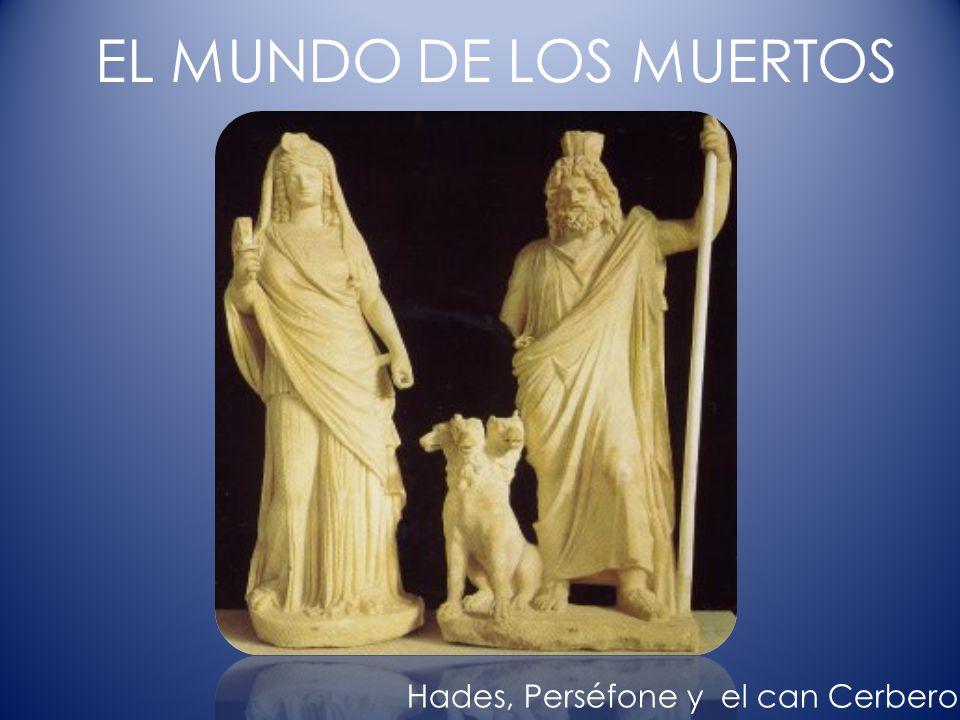 EL MUNDO DE LOS MUERTOS Hades, Perséfone y el can Cerbero