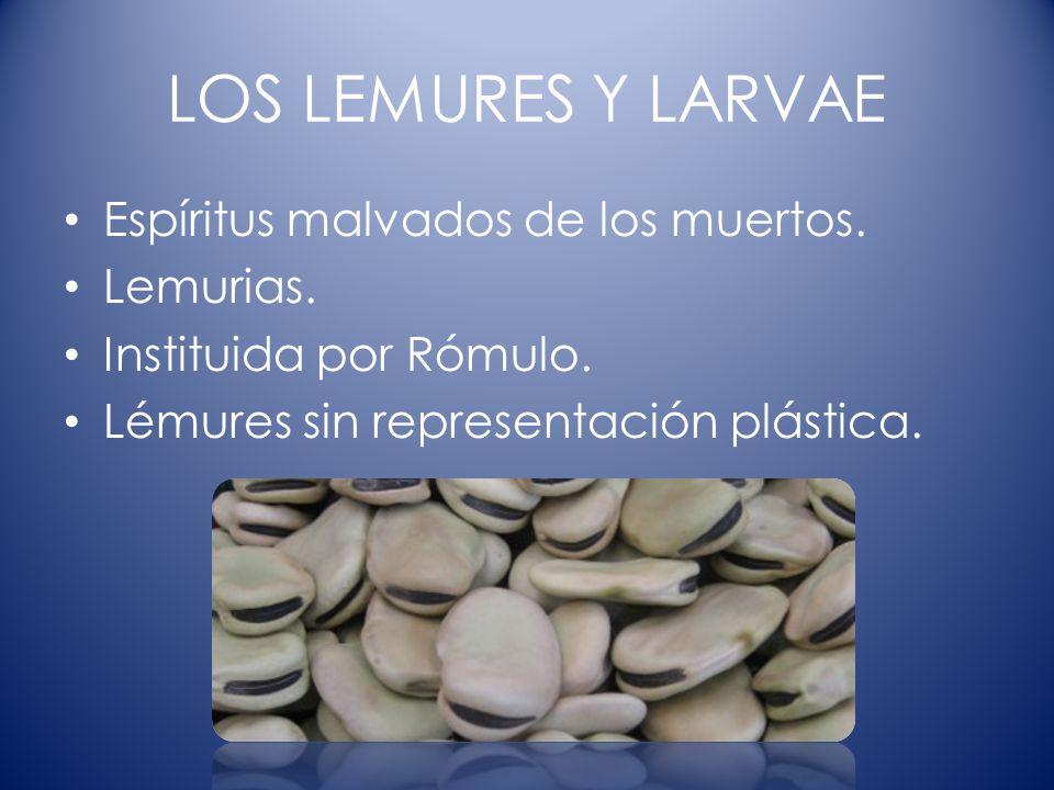 LOS LEMURES Y LARVAE Espíritus malvados de los muertos. Lemurias. Instituida por Rómulo. Lémures sin representación plástica.