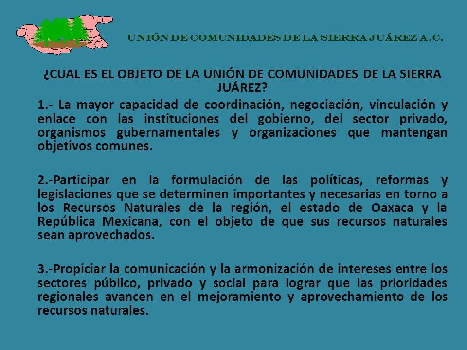 ¿CUAL ES EL OBJETO DE LA UNIÓN DE COMUNIDADES DE LA SIERRA JUÁREZ? 1.- La mayor capacidad de coordinación, negociación, vinculación y enlace con las i