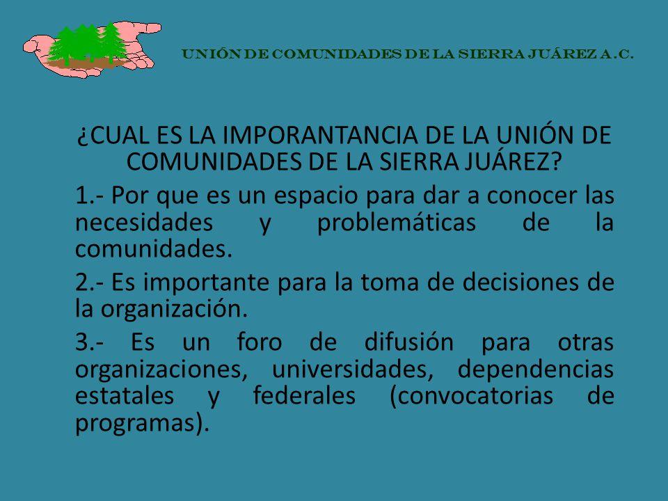 ¿CUAL ES LA IMPORANTANCIA DE LA UNIÓN DE COMUNIDADES DE LA SIERRA JUÁREZ? 1.- Por que es un espacio para dar a conocer las necesidades y problemáticas