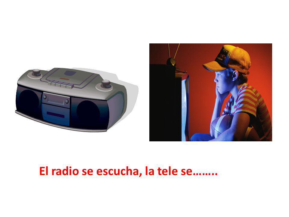 El radio se escucha, la tele se……..