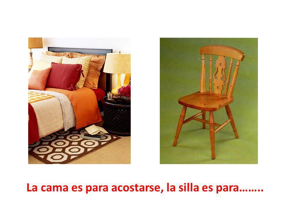 La cama es para acostarse, la silla es para……..