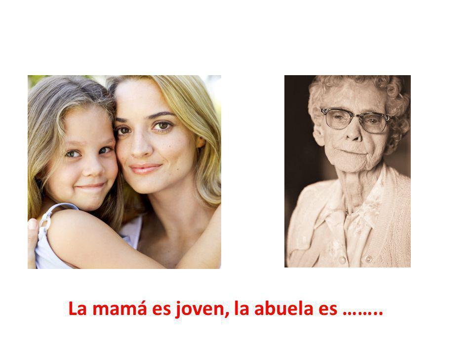 La mamá es joven, la abuela es ……..
