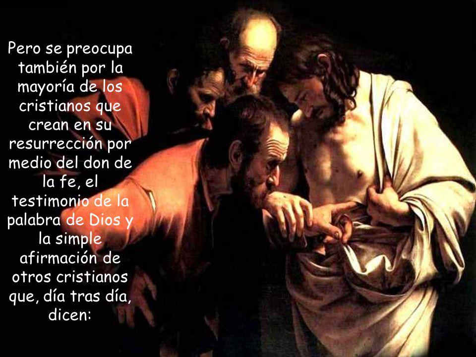 Jesús concede a Tomás la gracia de llegar a la fe en su resurrección con sus propias condiciones.