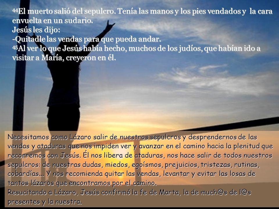 www.vitanoblepowerpoints.net 43 Terminada esta oración, exclamó Jesús con voz potente: -Lázaro, sal fuera.