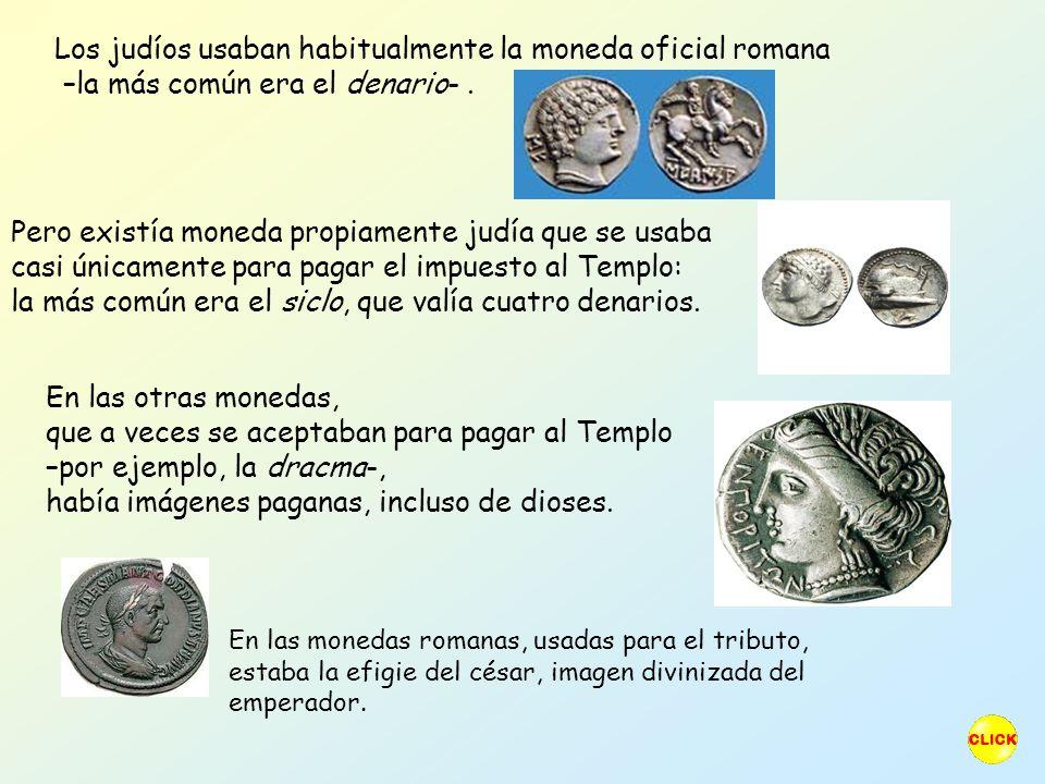 Los judíos usaban habitualmente la moneda oficial romana –la más común era el denario-.