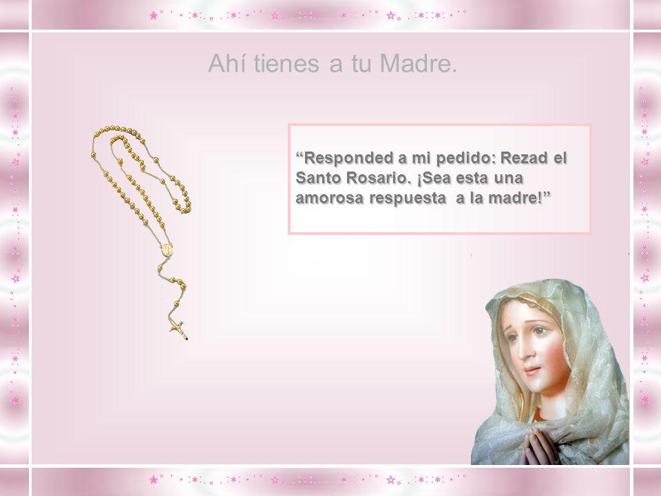 Si no hay pentecostés en tu corazón, ahí tienes a tu Madre, ahí tienes a tu Madre.