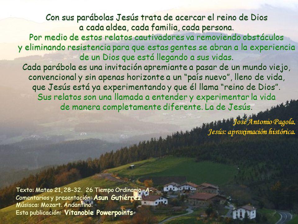 Con sus parábolas Jesús trata de acercar el reino de Dios a cada aldea, cada familia, cada persona.