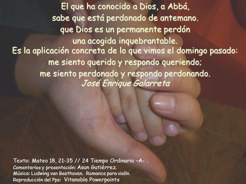 El que ha conocido a Dios, a Abbá, sabe que está perdonado de antemano.