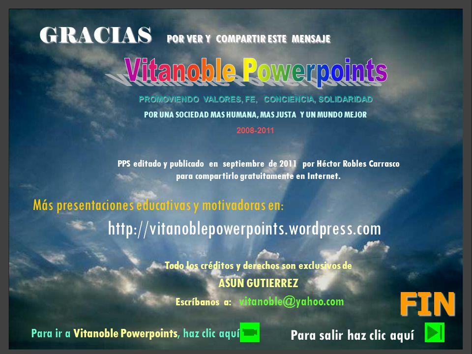 GRACIAS POR VER Y COMPARTIR ESTE MENSAJE PPS editado y publicado en septiembre de 2011 por Héctor Robles Carrasco para compartirlo gratuitamente en Internet.