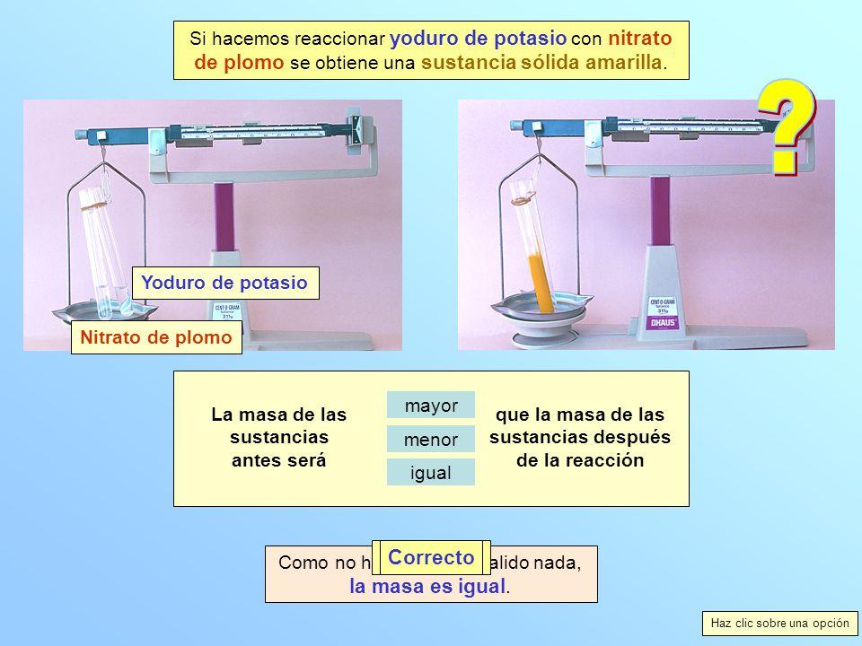 Yoduro de potasio Nitrato de plomo La masa de las sustancias antes será que la masa de las sustancias después de la reacción mayor menor igual Como no