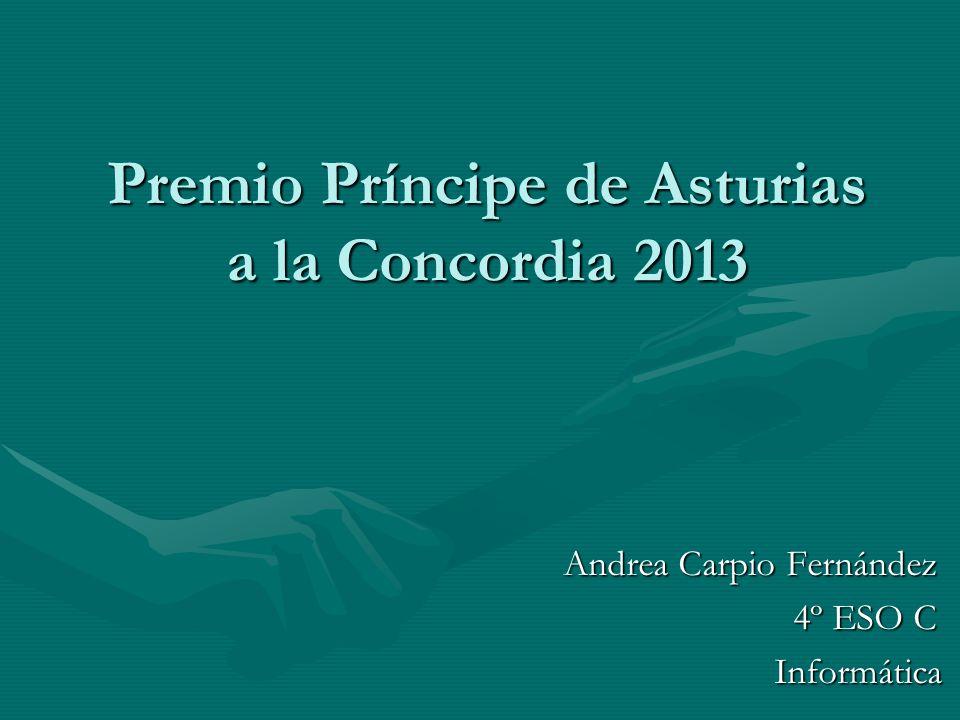 Premio Príncipe de Asturias a la Concordia 2013 Andrea Carpio Fernández 4º ESO C 4º ESO C Informática Informática
