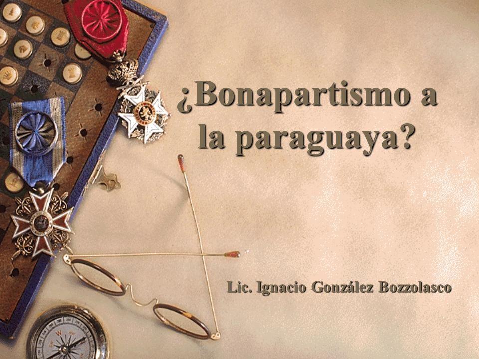 ¿Bonapartismo a la paraguaya? Lic. Ignacio González Bozzolasco