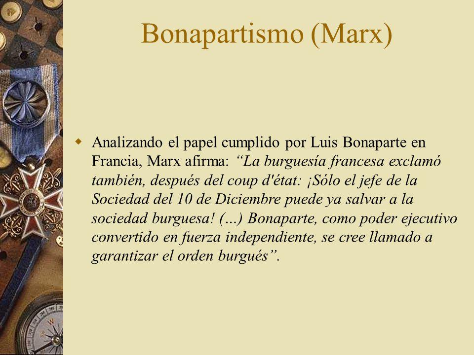 Bonapartismo (Marx) Analizando el papel cumplido por Luis Bonaparte en Francia, Marx afirma: La burguesía francesa exclamó también, después del coup d