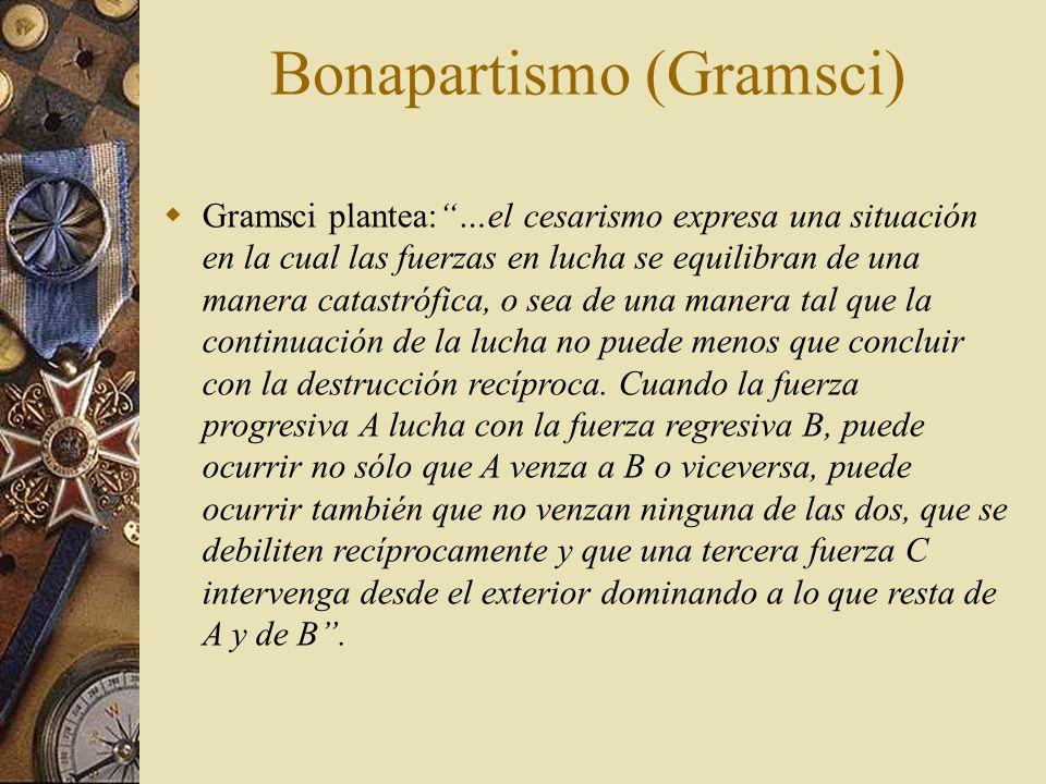 Gramsci, continuando con éste análisis, plantea …que el cesarismo expresa siempre la solución arbitraria , confiada a una gran personalidad, de una situación histórico-política caracterizada por un equilibrio de fuerzas de perspectiva catastrófica….