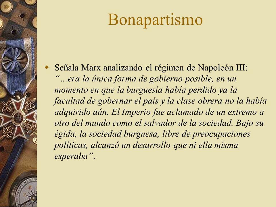 Señala Marx analizando el régimen de Napoleón III: …era la única forma de gobierno posible, en un momento en que la burguesía había perdido ya la facu