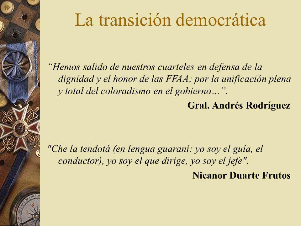La transición democrática Hemos salido de nuestros cuarteles en defensa de la dignidad y el honor de las FFAA; por la unificación plena y total del co