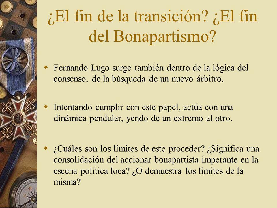 Fernando Lugo surge también dentro de la lógica del consenso, de la búsqueda de un nuevo árbitro. ¿El fin de la transición? ¿El fin del Bonapartismo?