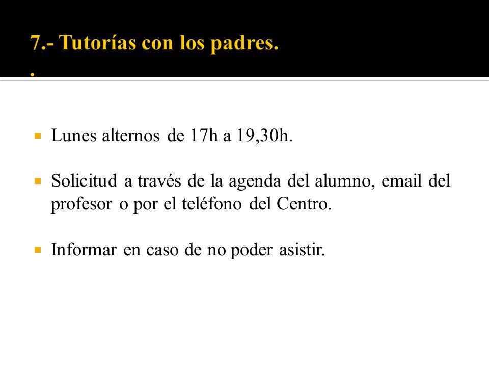 Lunes alternos de 17h a 19,30h. Solicitud a través de la agenda del alumno, email del profesor o por el teléfono del Centro. Informar en caso de no po
