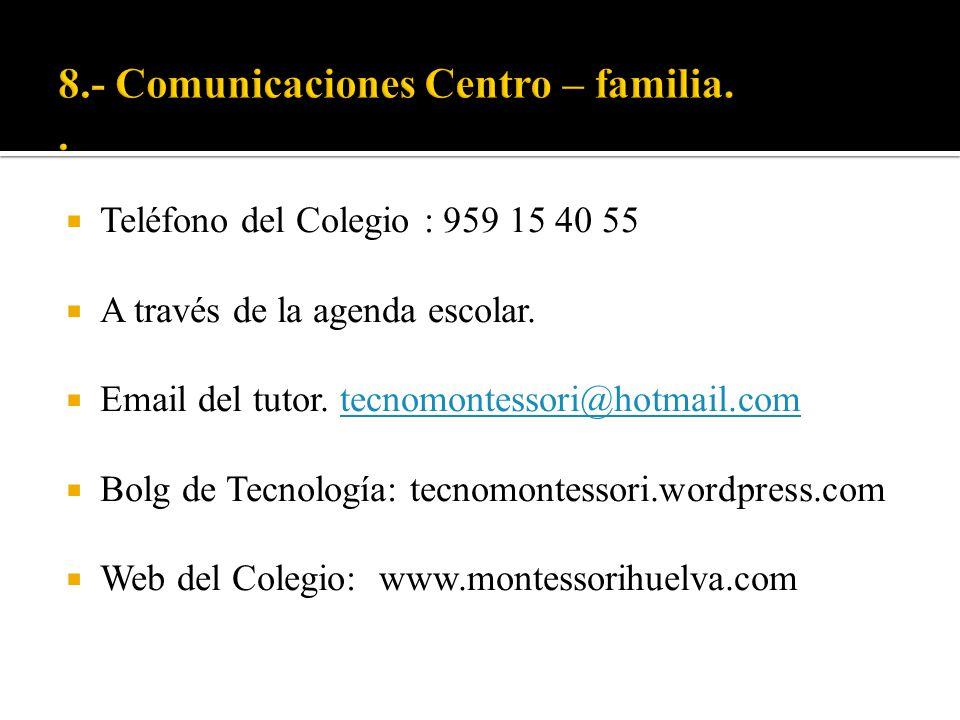 Teléfono del Colegio : 959 15 40 55 A través de la agenda escolar. Email del tutor. tecnomontessori@hotmail.comtecnomontessori@hotmail.com Bolg de Tec