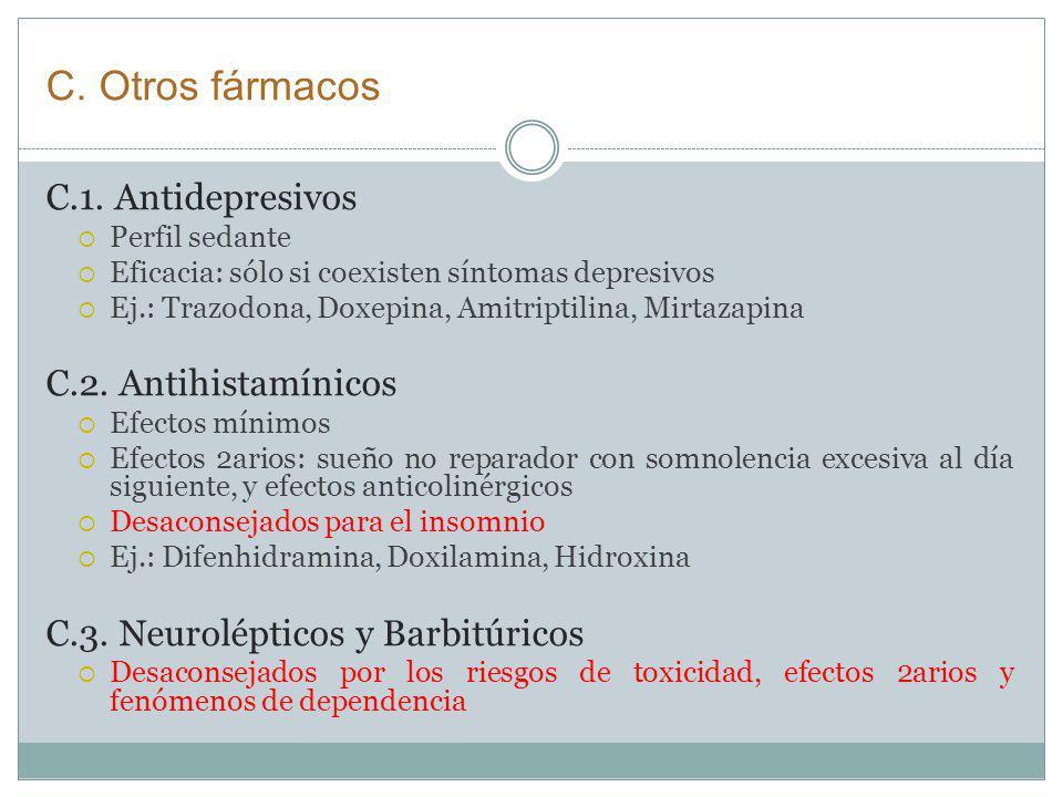 C. Otros fármacos C.1. Antidepresivos Perfil sedante Eficacia: sólo si coexisten síntomas depresivos Ej.: Trazodona, Doxepina, Amitriptilina, Mirtazap