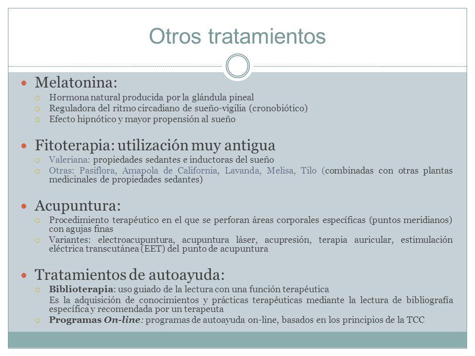 Otros tratamientos Melatonina: Hormona natural producida por la glándula pineal Reguladora del ritmo circadiano de sueño-vigilia (cronobiótico) Efecto