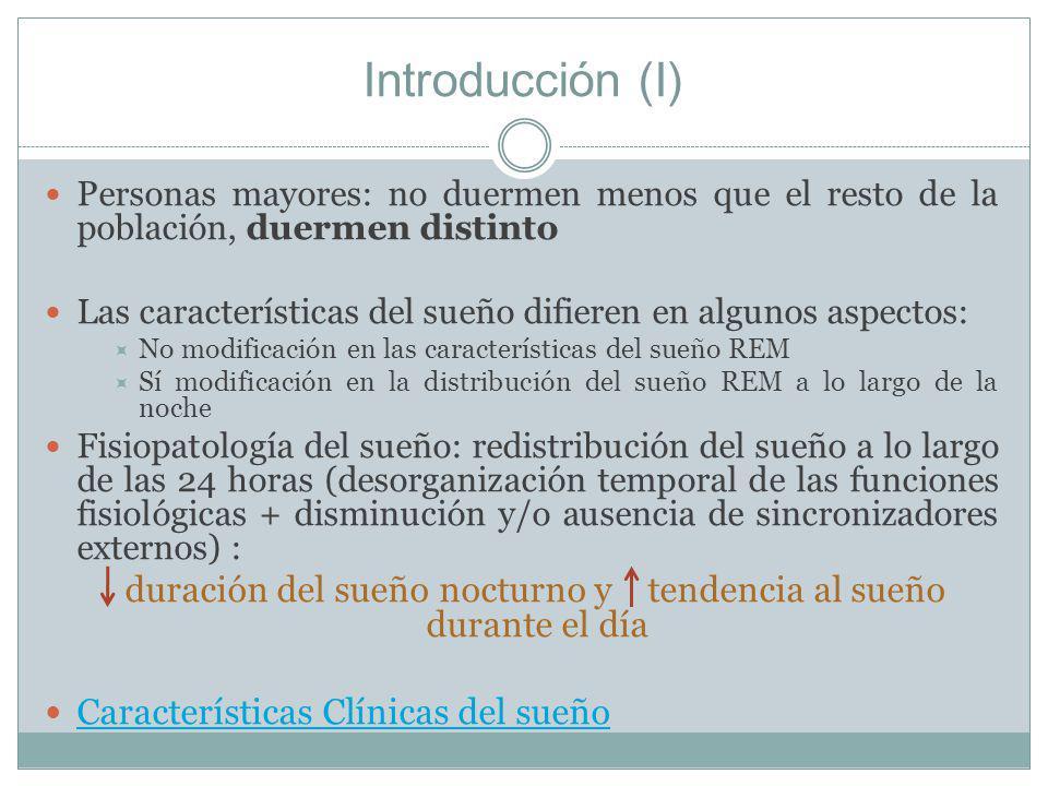 Introducción (I) Personas mayores: no duermen menos que el resto de la población, duermen distinto Las características del sueño difieren en algunos a