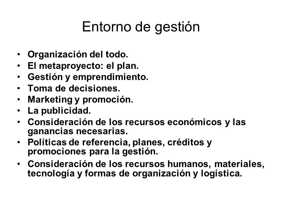 Entorno de gestión Organización del todo. El metaproyecto: el plan. Gestión y emprendimiento. Toma de decisiones. Marketing y promoción. La publicidad