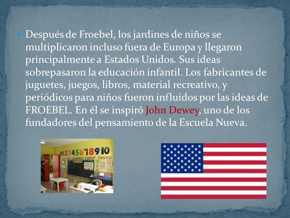 Después de Froebel, los jardines de niños se multiplicaron incluso fuera de Europa y llegaron principalmente a Estados Unidos. Sus ideas sobrepasaron