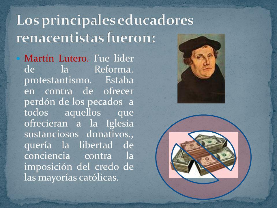 Martín Lutero. Fue líder de la Reforma. protestantismo. Estaba en contra de ofrecer perdón de los pecados a todos aquellos que ofrecieran a la Iglesia