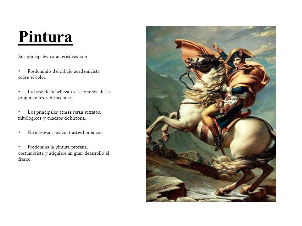 Pintura Sus principales características son: Predominio del dibujo academicista sobre el color. La base de la belleza es la armonía de las proporcione