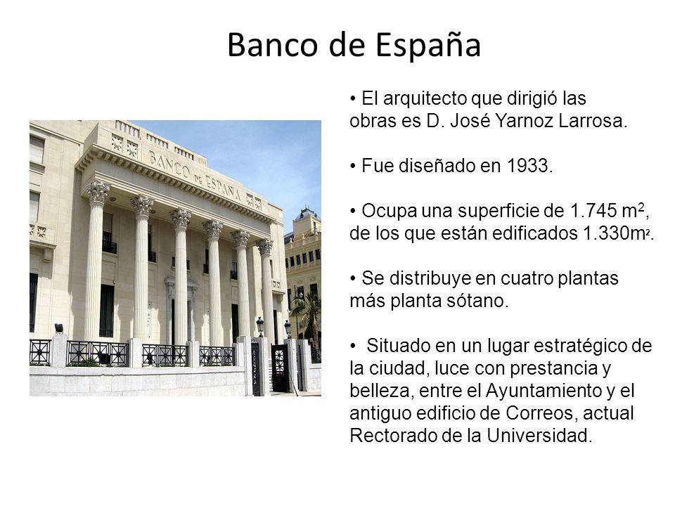 Banco de España El arquitecto que dirigió las obras es D. José Yarnoz Larrosa. Fue diseñado en 1933. Ocupa una superficie de 1.745 m 2, de los que est