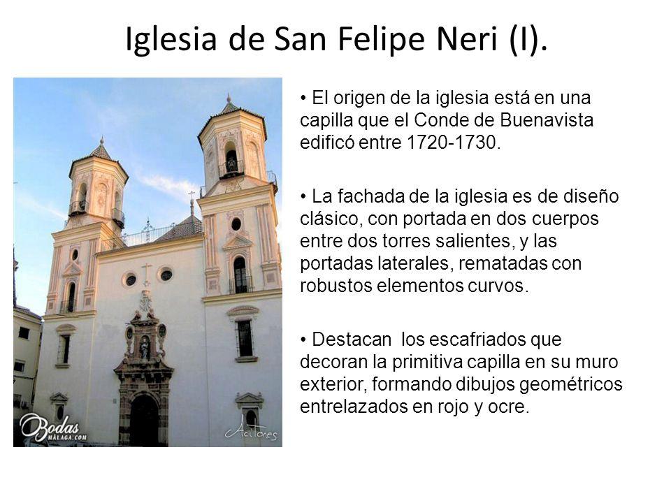 Iglesia de San Felipe Neri (I). El origen de la iglesia está en una capilla que el Conde de Buenavista edificó entre 1720-1730. La fachada de la igles