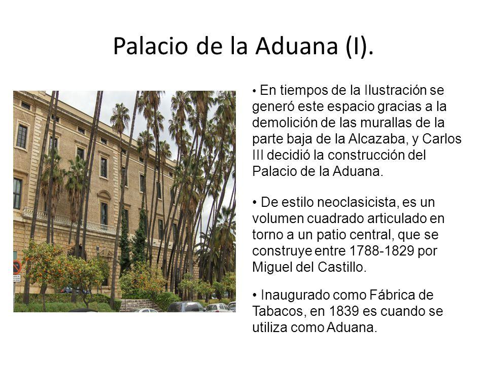 Palacio de la Aduana (I). En tiempos de la Ilustración se generó este espacio gracias a la demolición de las murallas de la parte baja de la Alcazaba,