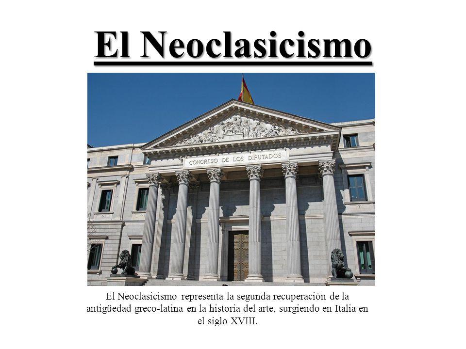 El Neoclasicismo El Neoclasicismo representa la segunda recuperación de la antigüedad greco-latina en la historia del arte, surgiendo en Italia en el