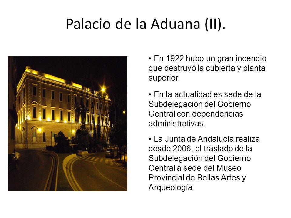 Palacio de la Aduana (II). En 1922 hubo un gran incendio que destruyó la cubierta y planta superior. En la actualidad es sede de la Subdelegación del