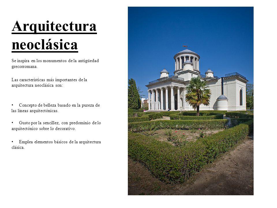 Arquitectura neoclásica Se inspira en los monumentos de la antigüedad grecorromana. Las características más importantes de la arquitectura neoclásica