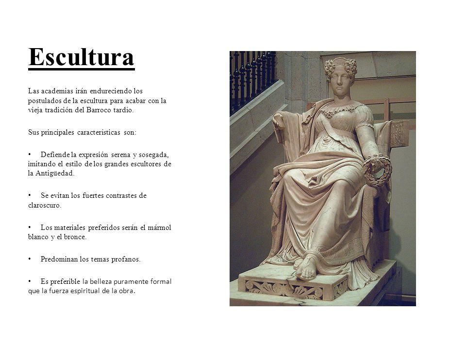 Escultura Las academias irán endureciendo los postulados de la escultura para acabar con la vieja tradición del Barroco tardío. Sus principales caract