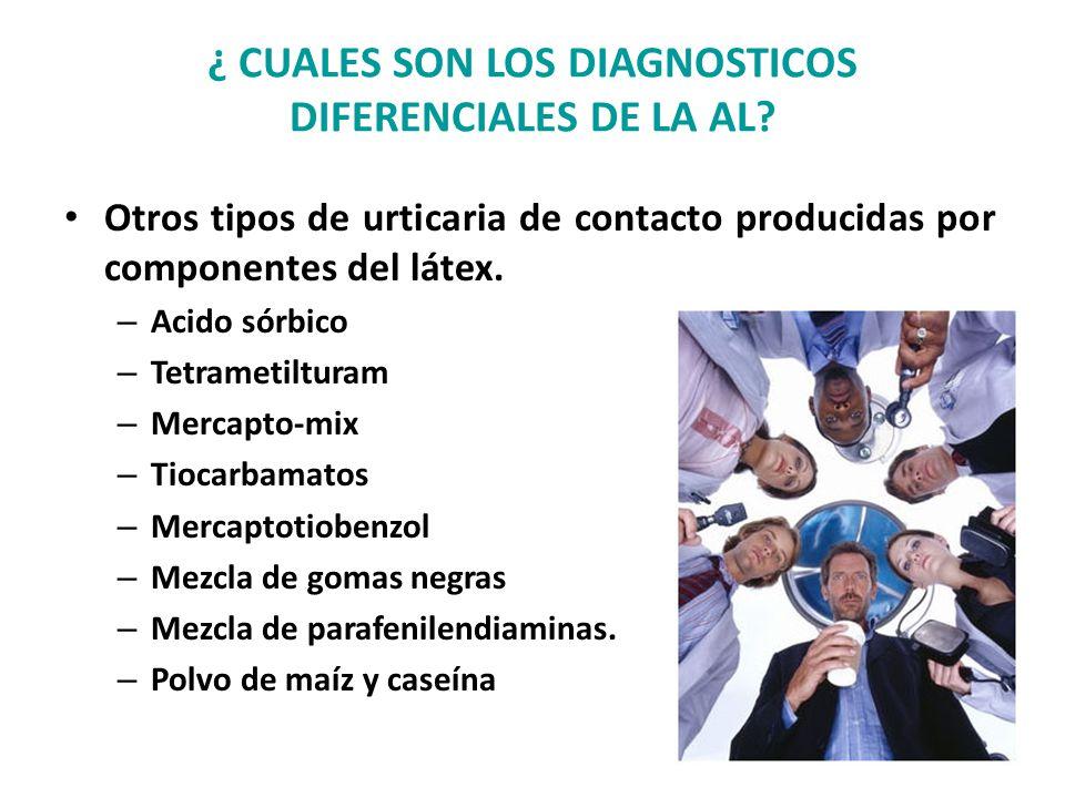 ¿ CUALES SON LOS DIAGNOSTICOS DIFERENCIALES DE LA AL? Otros tipos de urticaria de contacto producidas por componentes del látex. – Acido sórbico – Tet