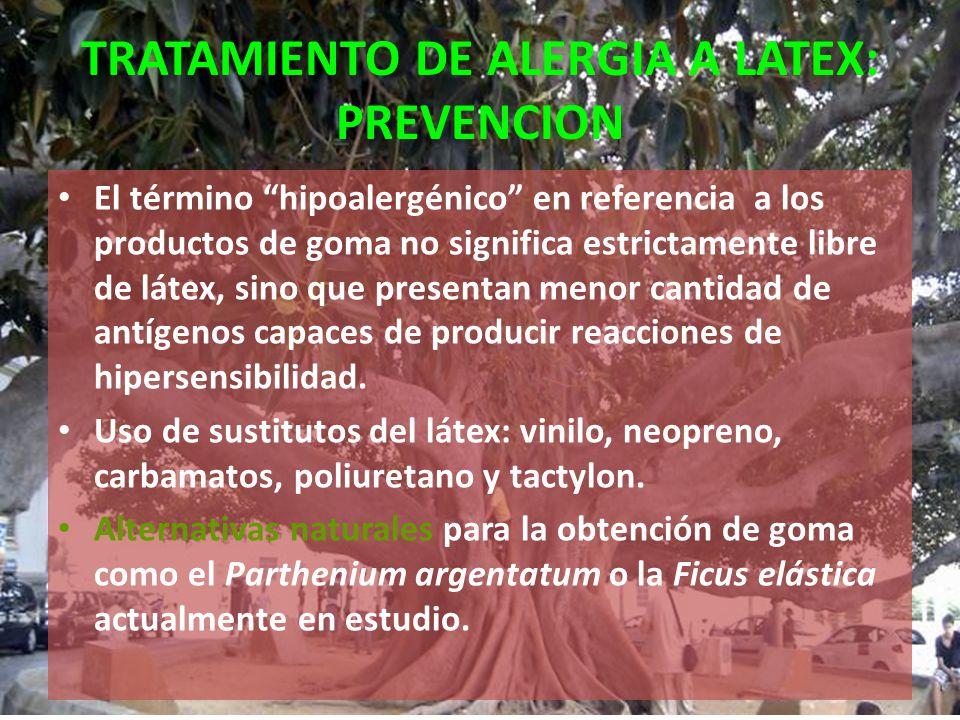 TRATAMIENTO DE ALERGIA A LATEX: PREVENCION El término hipoalergénico en referencia a los productos de goma no significa estrictamente libre de látex,