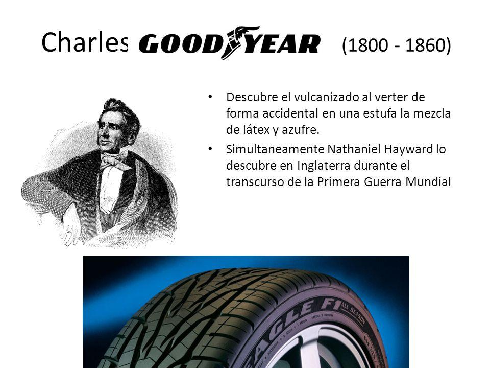 Charles (1800 - 1860) Descubre el vulcanizado al verter de forma accidental en una estufa la mezcla de látex y azufre. Simultaneamente Nathaniel Haywa