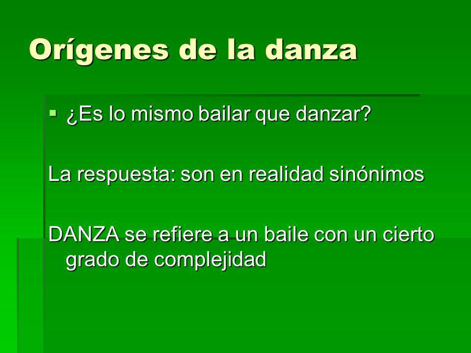 Orígenes de la danza ¿Es lo mismo bailar que danzar? ¿Es lo mismo bailar que danzar? La respuesta: son en realidad sinónimos DANZA se refiere a un bai