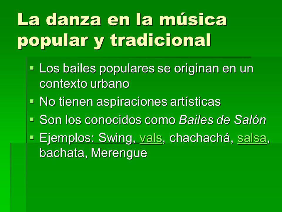 La danza en la música popular y tradicional Los bailes populares se originan en un contexto urbano Los bailes populares se originan en un contexto urb