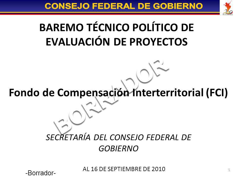 1 BAREMO TÉCNICO POLÍTICO DE EVALUACIÓN DE PROYECTOS SECRETARÍA DEL CONSEJO FEDERAL DE GOBIERNO AL 16 DE SEPTIEMBRE DE 2010 Fondo de Compensación Inte