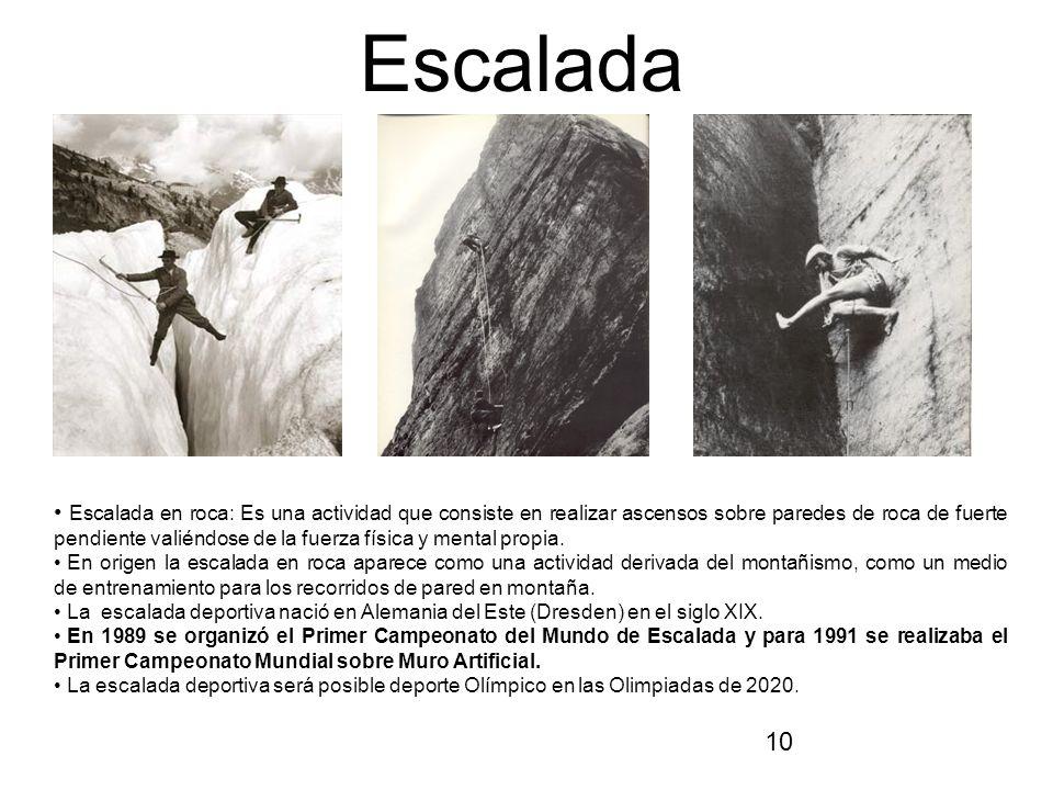 10 Escalada Escalada en roca: Es una actividad que consiste en realizar ascensos sobre paredes de roca de fuerte pendiente valiéndose de la fuerza fís