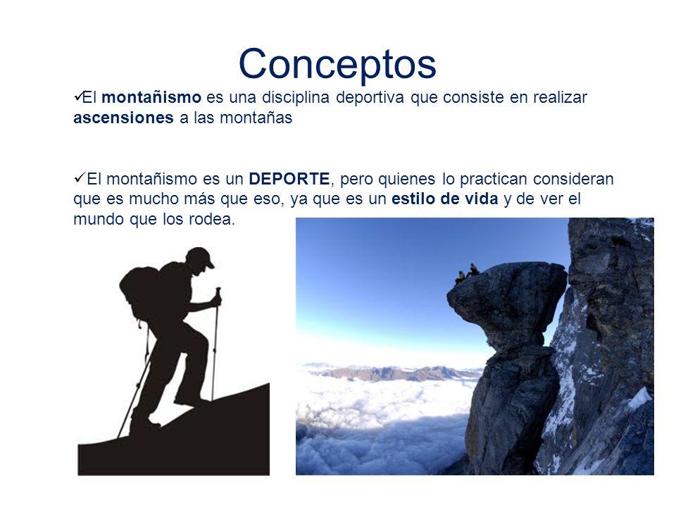 Conceptos El montañismo es una disciplina deportiva que consiste en realizar ascensiones a las montañas El montañismo es un DEPORTE, pero quienes lo p